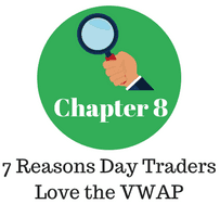 Chapter 8 - 7 Reasons Day Traders Love the VWAP