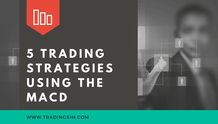 5 Trading Strategies Using the MACD