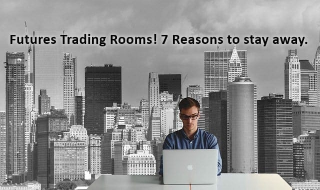 Futures Trading Rooms - 7 Reasons You Should Stay Away
