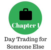 Chapter 1 - Day Trading for Someone Else
