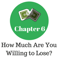 Chapter 6 - How Much Are You Willing to Lose?
