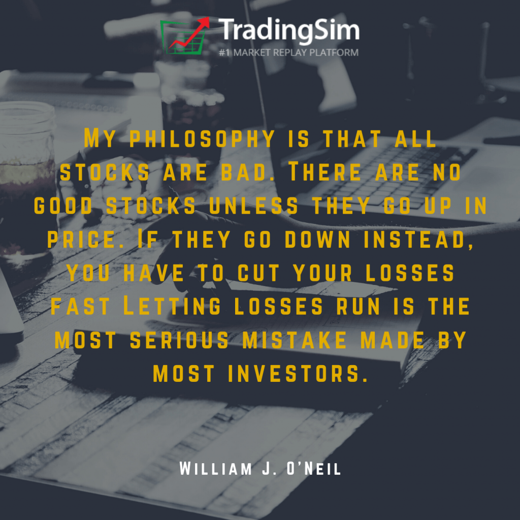 """""""My philosophy is that all stocks are bad. There are no good stocks unless they go up in price. If they go down instead, you have to cut your losses fast. Letting losses run is the most serious mistake made by most investors."""" -William J. O'Neil"""