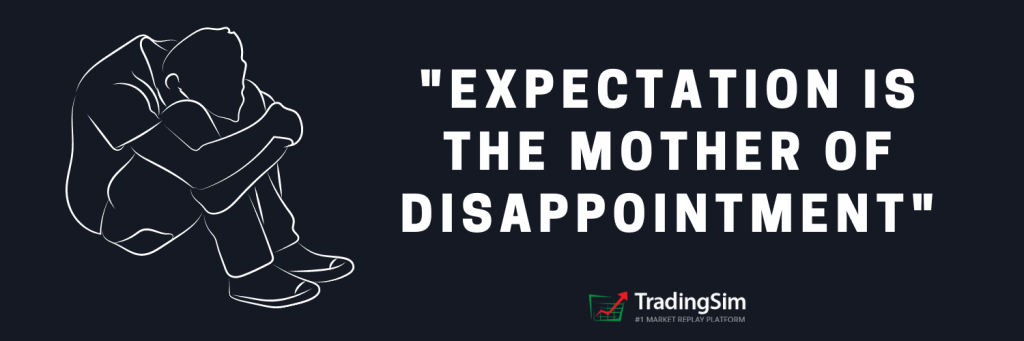 Expectation is the mother of disappointment