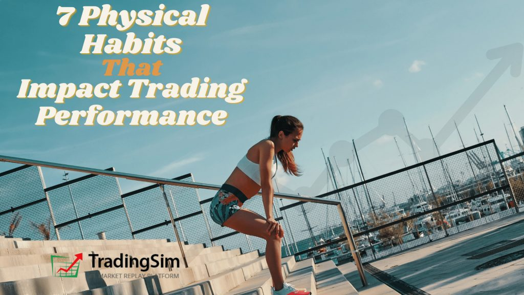7 Physical Habits that Impact Trading Performance
