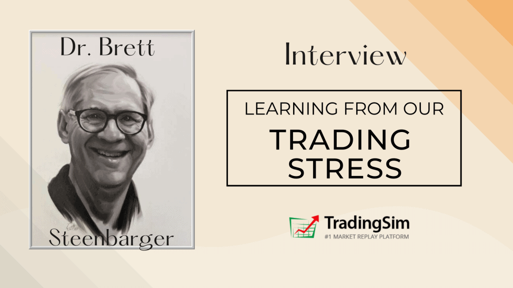 Dr. Brett Steenbarger Interview: Learning from our Trading Stress Tradingsim