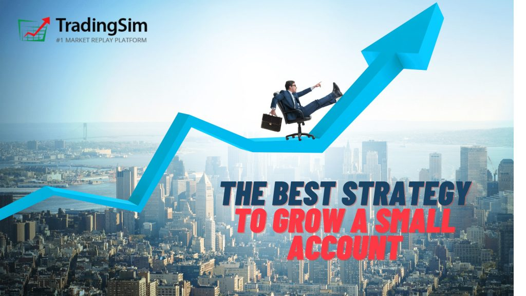 The best stratgey to grow a small account